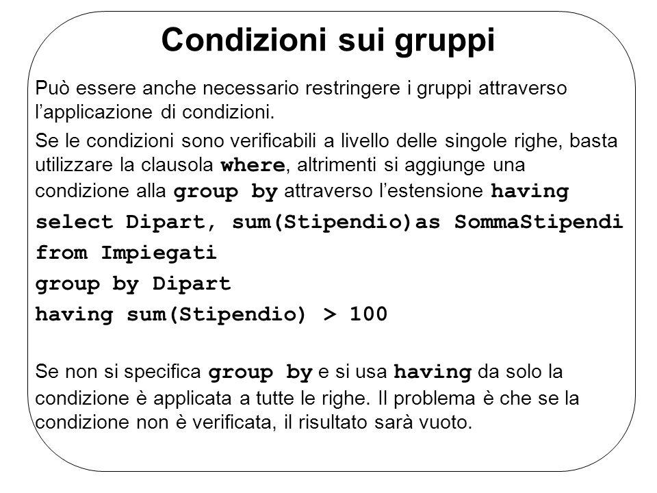 Condizioni sui gruppi Può essere anche necessario restringere i gruppi attraverso l'applicazione di condizioni.