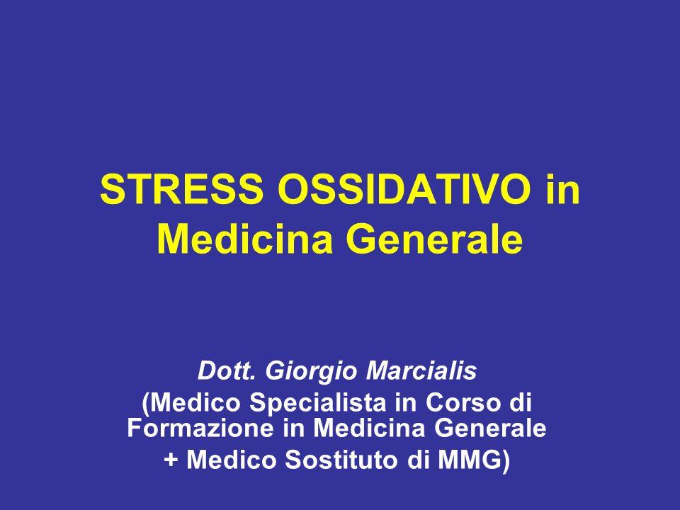 STRESS OSSIDATIVO in Medicina Generale Dott. Giorgio Marcialis (Medico Specialista in Corso di Formazione in Medicina Generale + Medico Sostituto di M