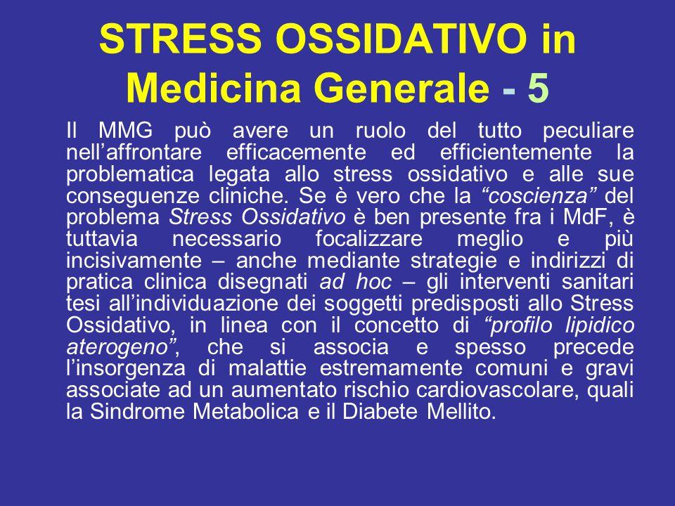 STRESS OSSIDATIVO in Medicina Generale - 5 Il MMG può avere un ruolo del tutto peculiare nell'affrontare efficacemente ed efficientemente la problematica legata allo stress ossidativo e alle sue conseguenze cliniche.