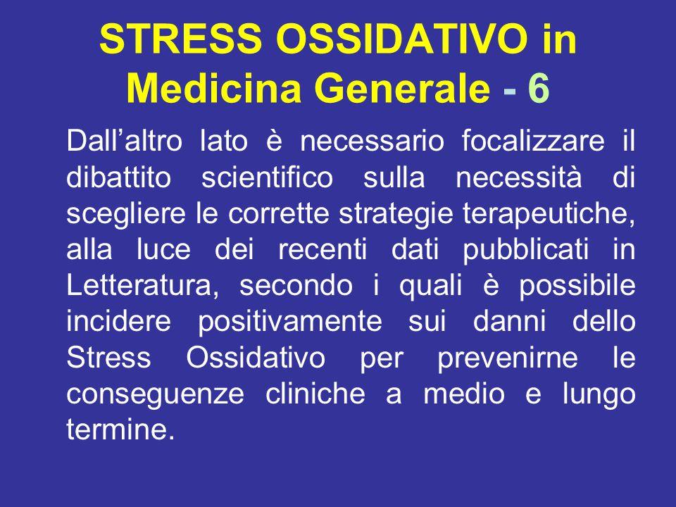 STRESS OSSIDATIVO in Medicina Generale - 6 Dall'altro lato è necessario focalizzare il dibattito scientifico sulla necessità di scegliere le corrette
