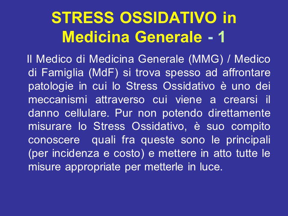 STRESS OSSIDATIVO in Medicina Generale - 1 Il Medico di Medicina Generale (MMG) / Medico di Famiglia (MdF) si trova spesso ad affrontare patologie in cui lo Stress Ossidativo è uno dei meccanismi attraverso cui viene a crearsi il danno cellulare.