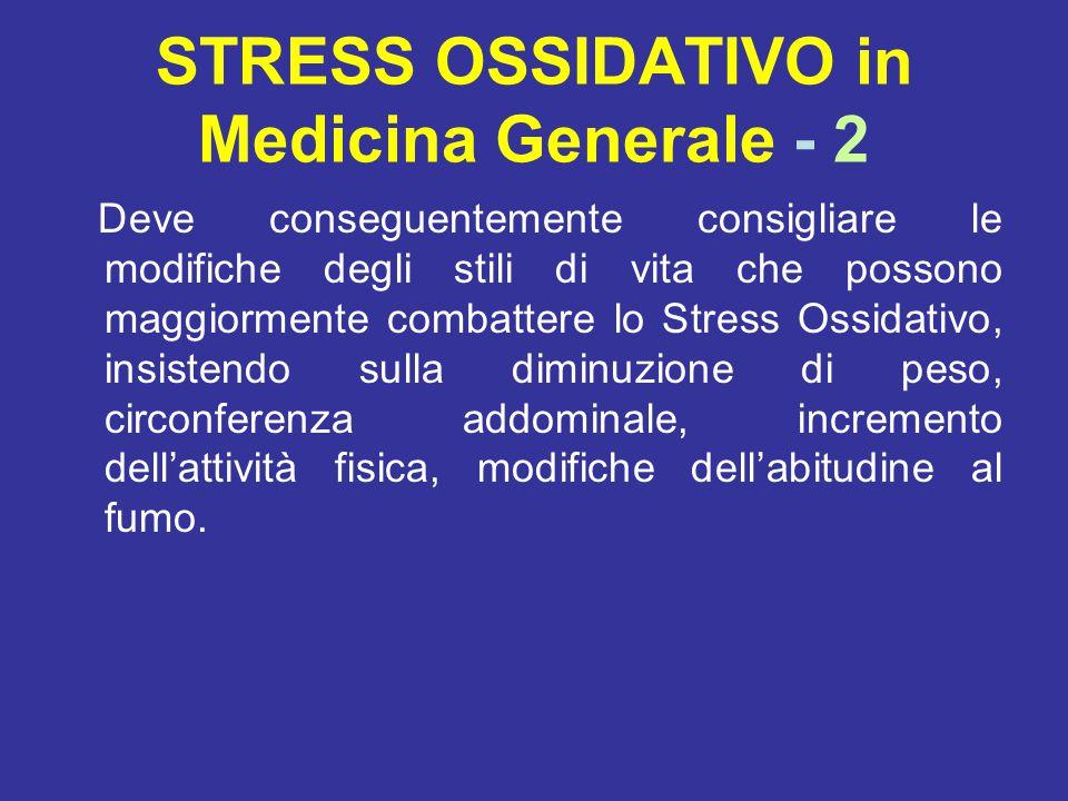 STRESS OSSIDATIVO in Medicina Generale - 2 Deve conseguentemente consigliare le modifiche degli stili di vita che possono maggiormente combattere lo S
