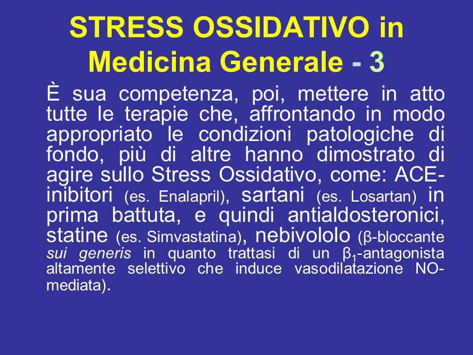 STRESS OSSIDATIVO in Medicina Generale - 3 È sua competenza, poi, mettere in atto tutte le terapie che, affrontando in modo appropriato le condizioni