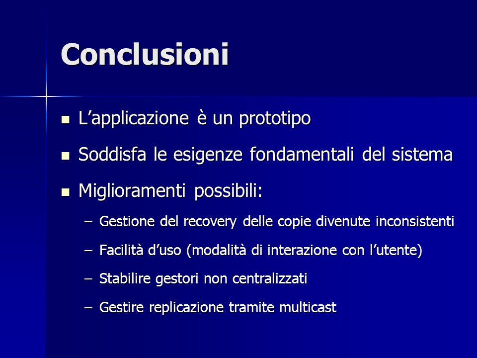 Conclusioni L'applicazione è un prototipo L'applicazione è un prototipo Soddisfa le esigenze fondamentali del sistema Soddisfa le esigenze fondamental