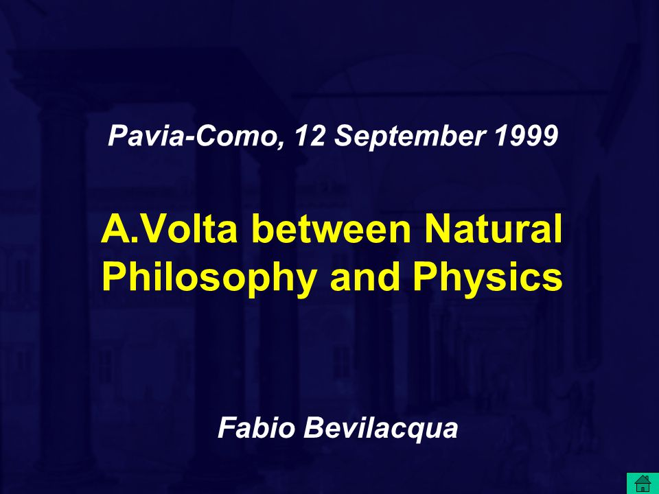 Pavia-Como, 12 September 1999 A.Volta between Natural Philosophy and Physics Fabio Bevilacqua