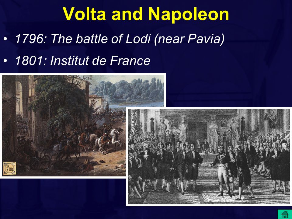 Volta and Napoleon 1796: The battle of Lodi (near Pavia) 1801: Institut de France