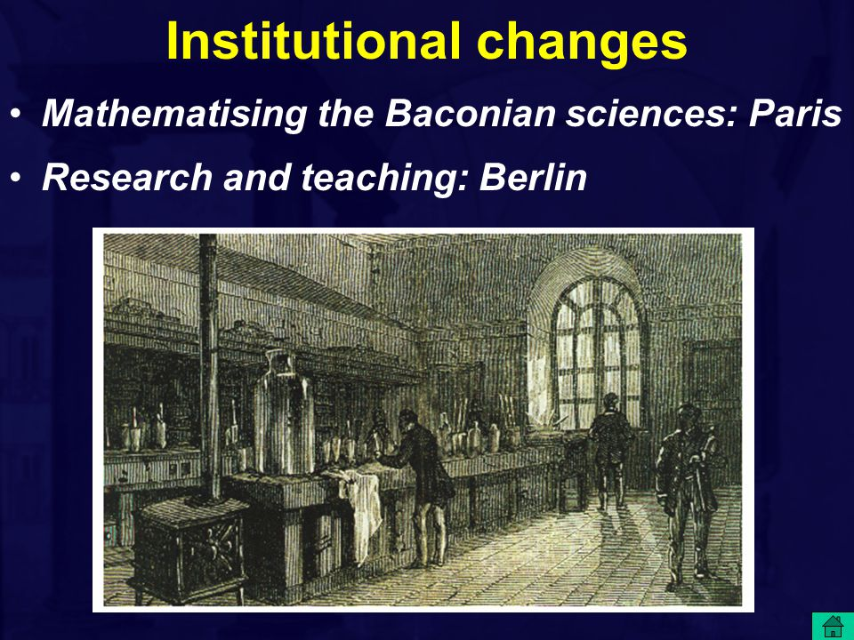 Institutional changes Mathematising the Baconian sciences: Paris Research and teaching: Berlin