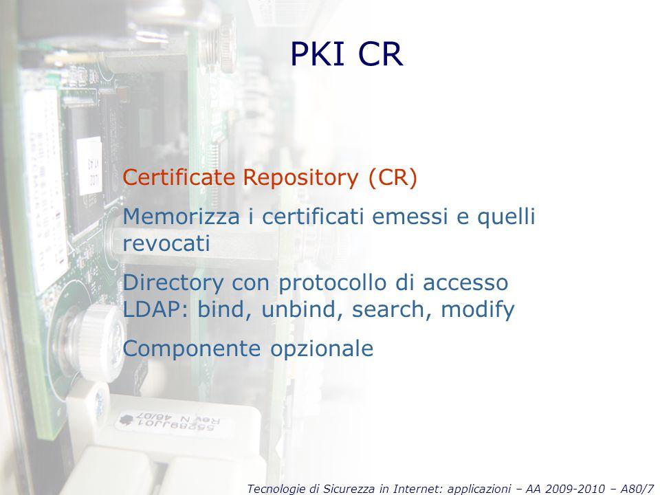 Tecnologie di Sicurezza in Internet: applicazioni – AA 2009-2010 – A80/8 PKI RA Registration Authority (RA) E una End-Entity opzionale e fidata (certificata dalla CA) cui sono delegate alcune funzioni della CA, come l'identificazione del soggetto e la generazione delle chiavi