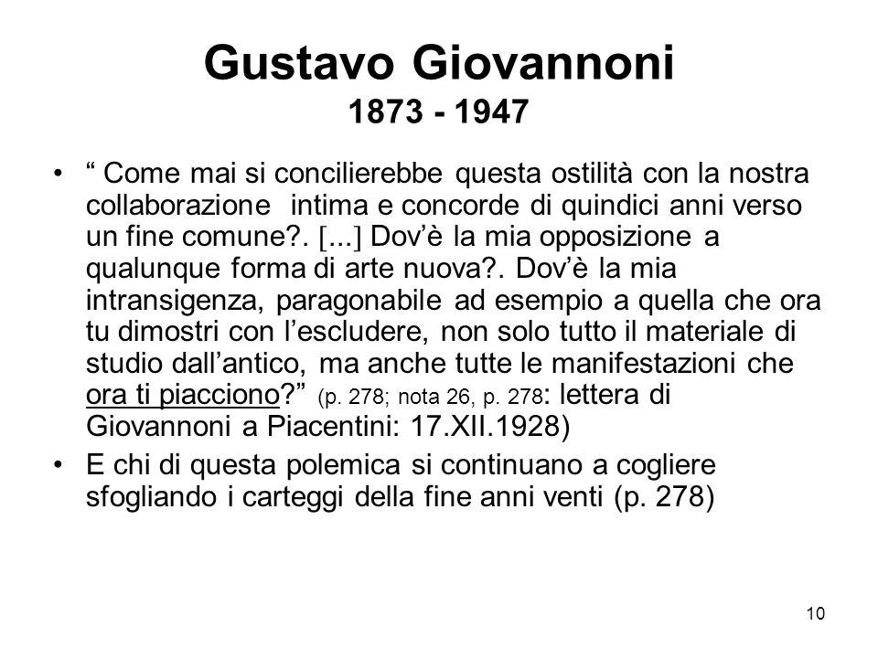 """10 Gustavo Giovannoni 1873 - 1947 """" Come mai si concilierebbe questa ostilità con la nostra collaborazione intima e concorde di quindici anni verso un"""