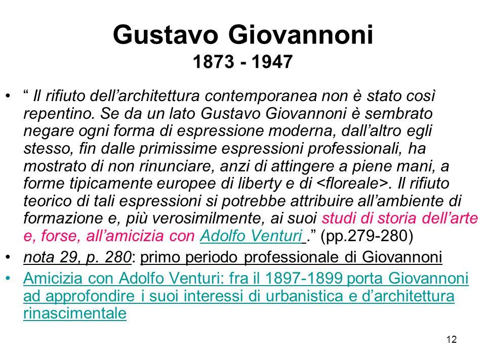 """12 Gustavo Giovannoni 1873 - 1947 """" Il rifiuto dell'architettura contemporanea non è stato così repentino. Se da un lato Gustavo Giovannoni è sembrato"""