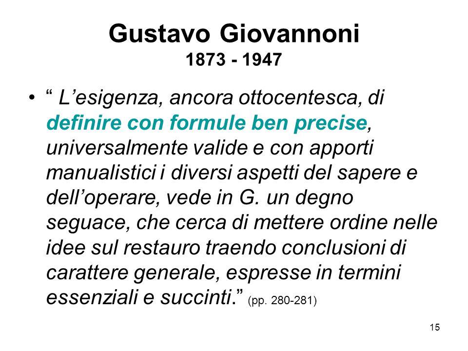 """15 Gustavo Giovannoni 1873 - 1947 """" L'esigenza, ancora ottocentesca, di definire con formule ben precise, universalmente valide e con apporti manualis"""