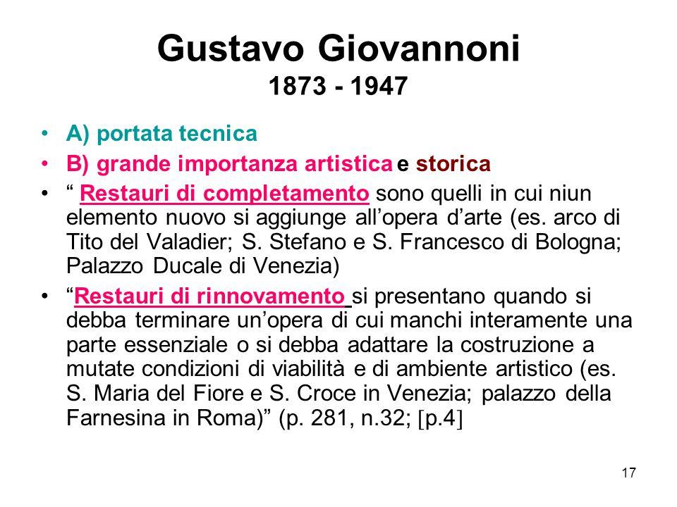 """17 Gustavo Giovannoni 1873 - 1947 A) portata tecnica B) grande importanza artistica e storica """" Restauri di completamento sono quelli in cui niun elem"""