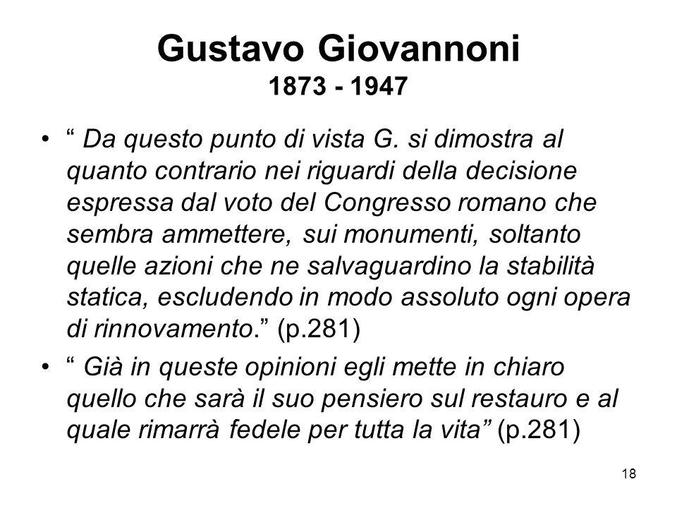 """18 Gustavo Giovannoni 1873 - 1947 """" Da questo punto di vista G. si dimostra al quanto contrario nei riguardi della decisione espressa dal voto del Con"""