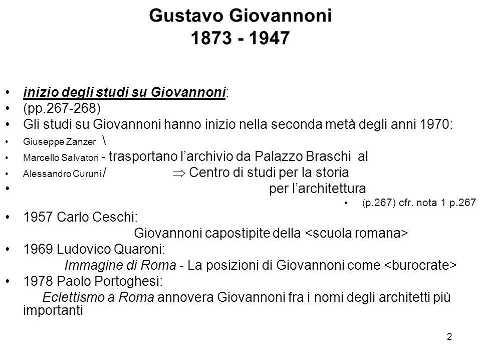 2 Gustavo Giovannoni 1873 - 1947 inizio degli studi su Giovannoni: (pp.267-268) Gli studi su Giovannoni hanno inizio nella seconda metà degli anni 197