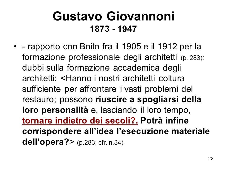 22 Gustavo Giovannoni 1873 - 1947 - rapporto con Boito fra il 1905 e il 1912 per la formazione professionale degli architetti (p. 283): dubbi sulla fo