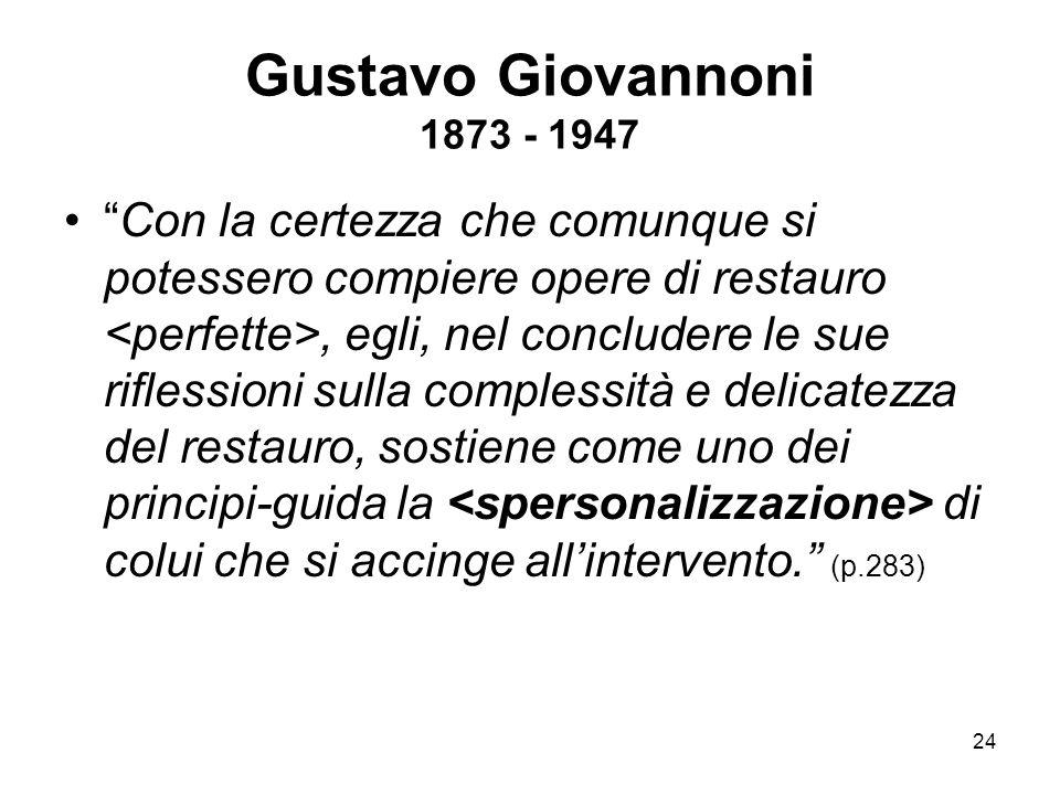 """24 Gustavo Giovannoni 1873 - 1947 """"Con la certezza che comunque si potessero compiere opere di restauro, egli, nel concludere le sue riflessioni sulla"""