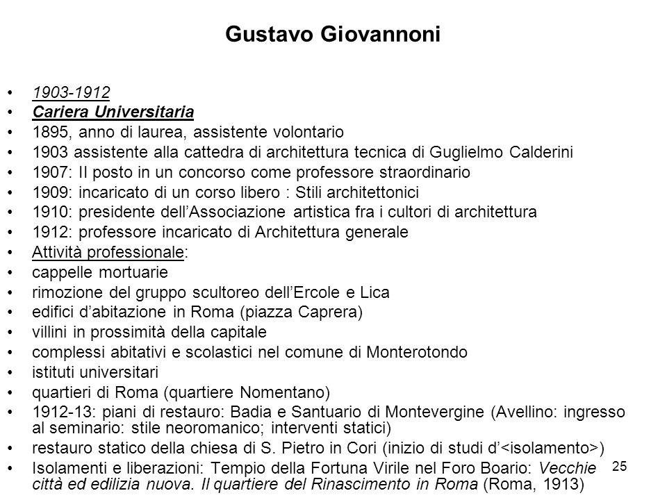 25 Gustavo Giovannoni 1903-1912 Cariera Universitaria 1895, anno di laurea, assistente volontario 1903 assistente alla cattedra di architettura tecnic