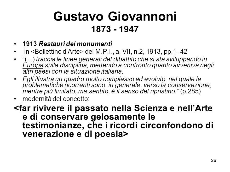 """26 Gustavo Giovannoni 1873 - 1947 1913 Restauri dei monumenti in del M.P.I., a. VII, n.2, 1913, pp.1- 42 """"(...) traccia le linee generali del dibattit"""