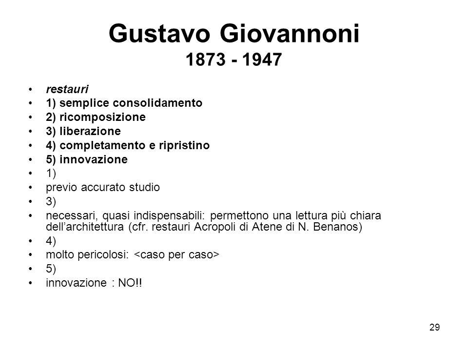29 Gustavo Giovannoni 1873 - 1947 restauri 1) semplice consolidamento 2) ricomposizione 3) liberazione 4) completamento e ripristino 5) innovazione 1)