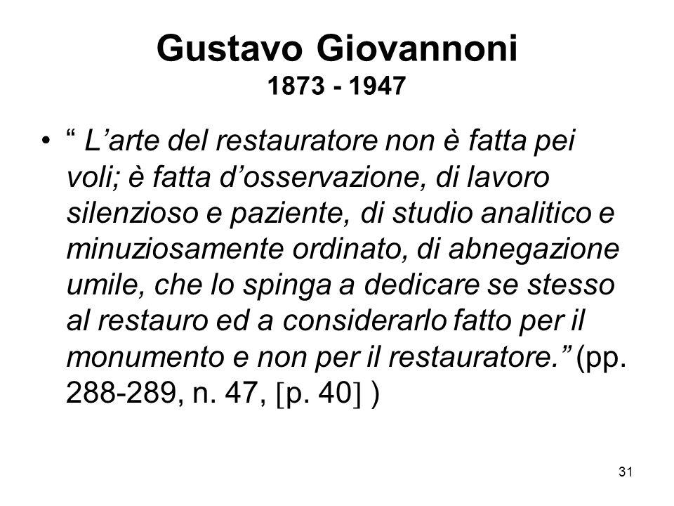 """31 Gustavo Giovannoni 1873 - 1947 """" L'arte del restauratore non è fatta pei voli; è fatta d'osservazione, di lavoro silenzioso e paziente, di studio a"""