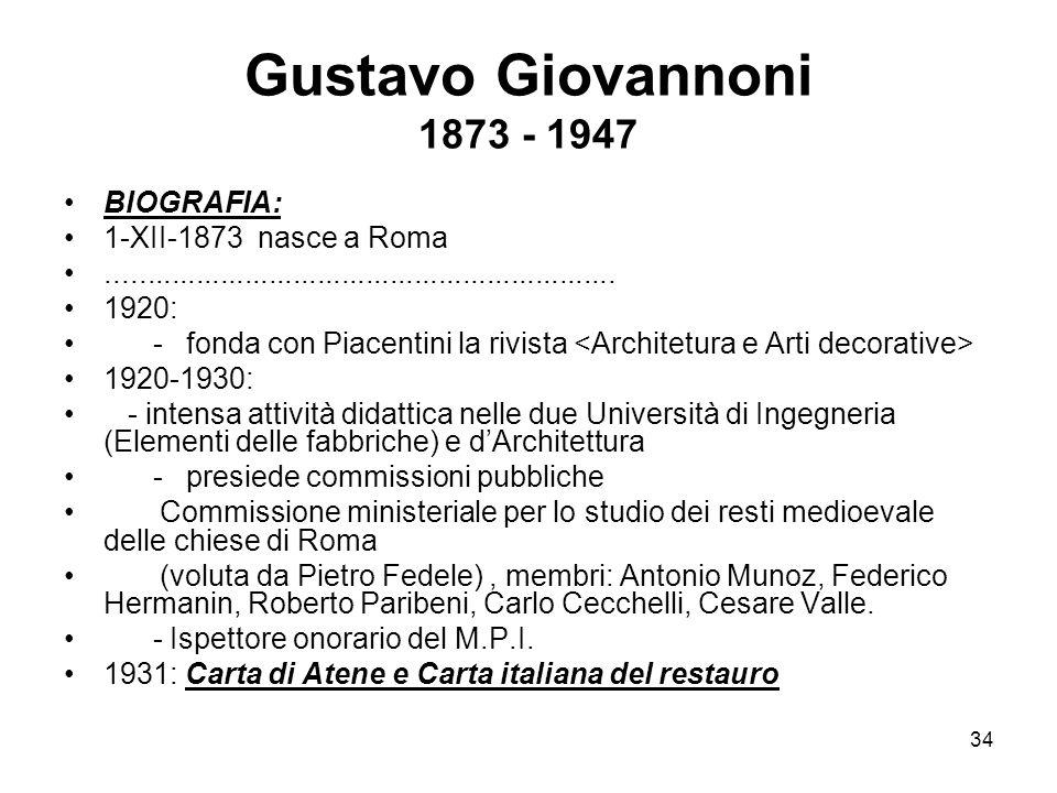 34 Gustavo Giovannoni 1873 - 1947 BIOGRAFIA: 1-XII-1873 nasce a Roma............................................................... 1920: - fonda con