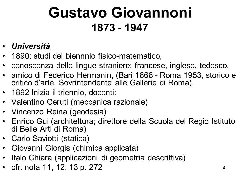 4 Gustavo Giovannoni 1873 - 1947 Università 1890: studi del biennnio fisico-matematico, conoscenza delle lingue straniere: francese, inglese, tedesco,