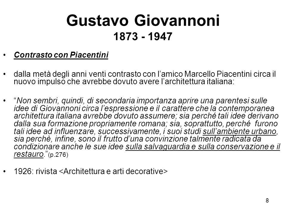 8 Gustavo Giovannoni 1873 - 1947 Contrasto con Piacentini dalla metà degli anni venti contrasto con l'amico Marcello Piacentini circa il nuovo impulso