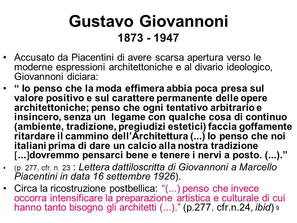 9 Gustavo Giovannoni 1873 - 1947 Accusato da Piacentini di avere scarsa apertura verso le moderne espressioni architettoniche e al divario ideologico,