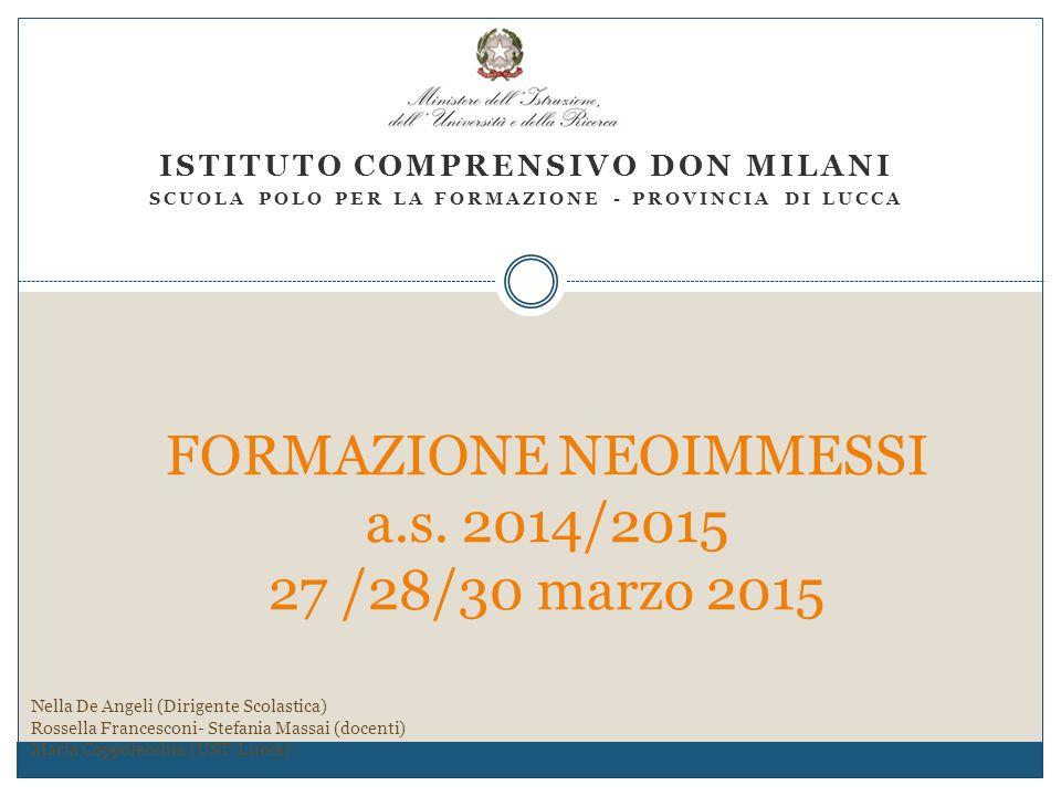 ISTITUTO COMPRENSIVO DON MILANI SCUOLA POLO PER LA FORMAZIONE - PROVINCIA DI LUCCA FORMAZIONE NEOIMMESSI a.s. 2014/2015 27 /28/30 marzo 2015 Nella De