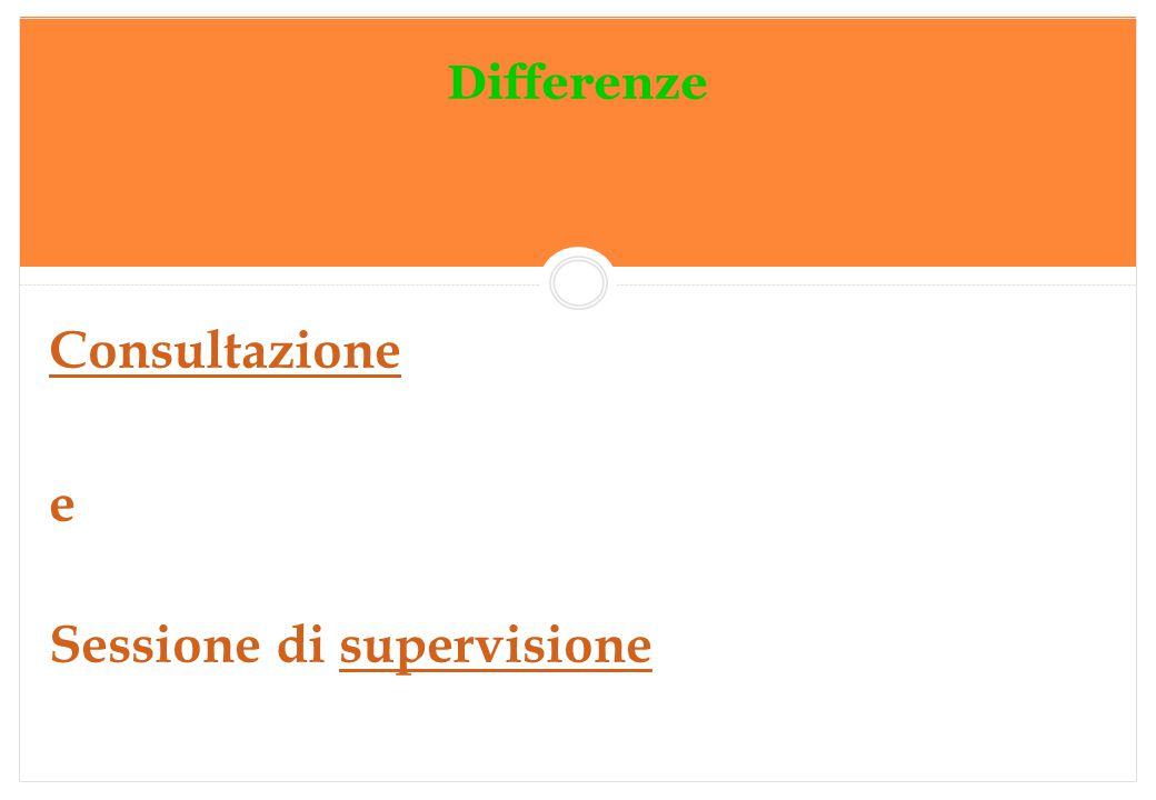 Marilena DELLAVALLE - Università di Torino-2014 Differenze Consultazione e Sessione di supervisionesupervisione