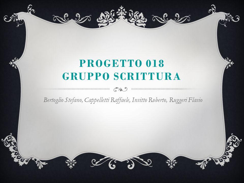 PROGETTO 018 GRUPPO SCRITTURA Bertoglio Stefano, Cappelletti Raffaele, Invitto Roberto, Ruggeri Flavio