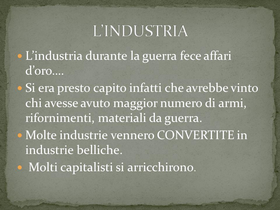 L'industria durante la guerra fece affari d'oro….