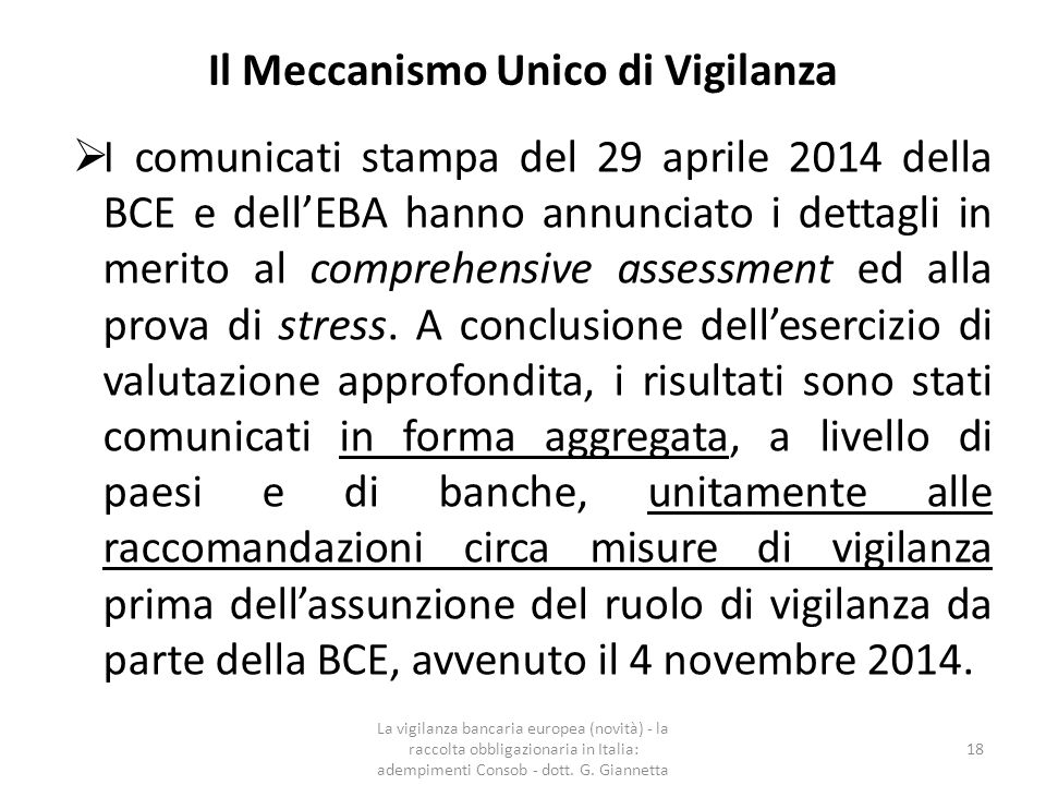 Il Meccanismo Unico di Vigilanza Nel comunicato stampa del 4 novembre 2014 la BCE ha precisato che eserciterà la vigilanza diretta su 120 gruppi bancari significativi, che rappresentano l'82% (in termini di attivi) del settore bancario dell'area dell'euro.