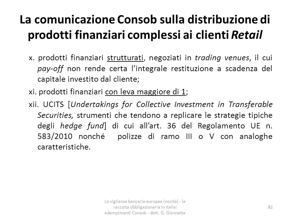 La comunicazione Consob sulla distribuzione di prodotti finanziari complessi ai clienti Retail La vigilanza bancaria europea (novità) - la raccolta obbligazionaria in Italia: adempimenti Consob - dott.