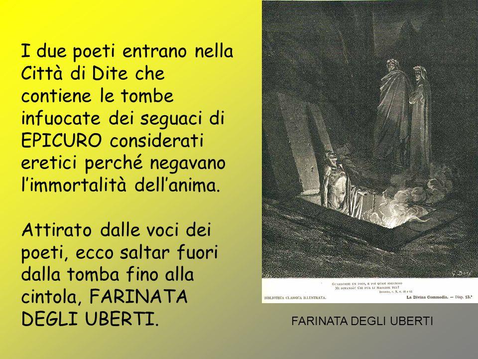 I due poeti entrano nella Città di Dite che contiene le tombe infuocate dei seguaci di EPICURO considerati eretici perché negavano l'immortalità dell'anima.