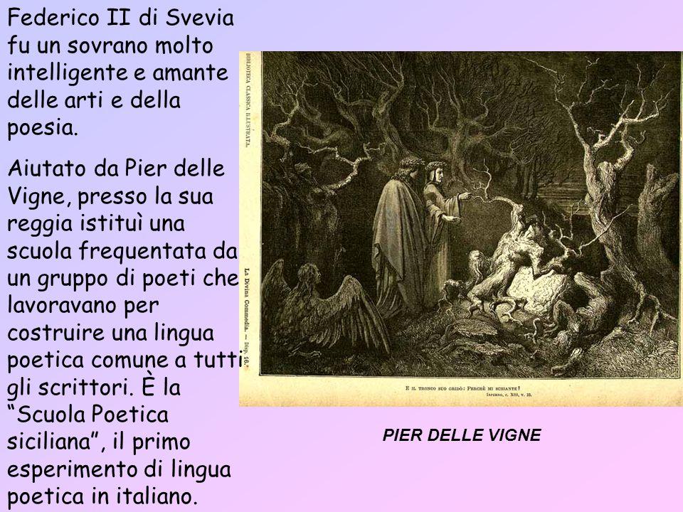 PIER DELLE VIGNE Federico II di Svevia fu un sovrano molto intelligente e amante delle arti e della poesia.