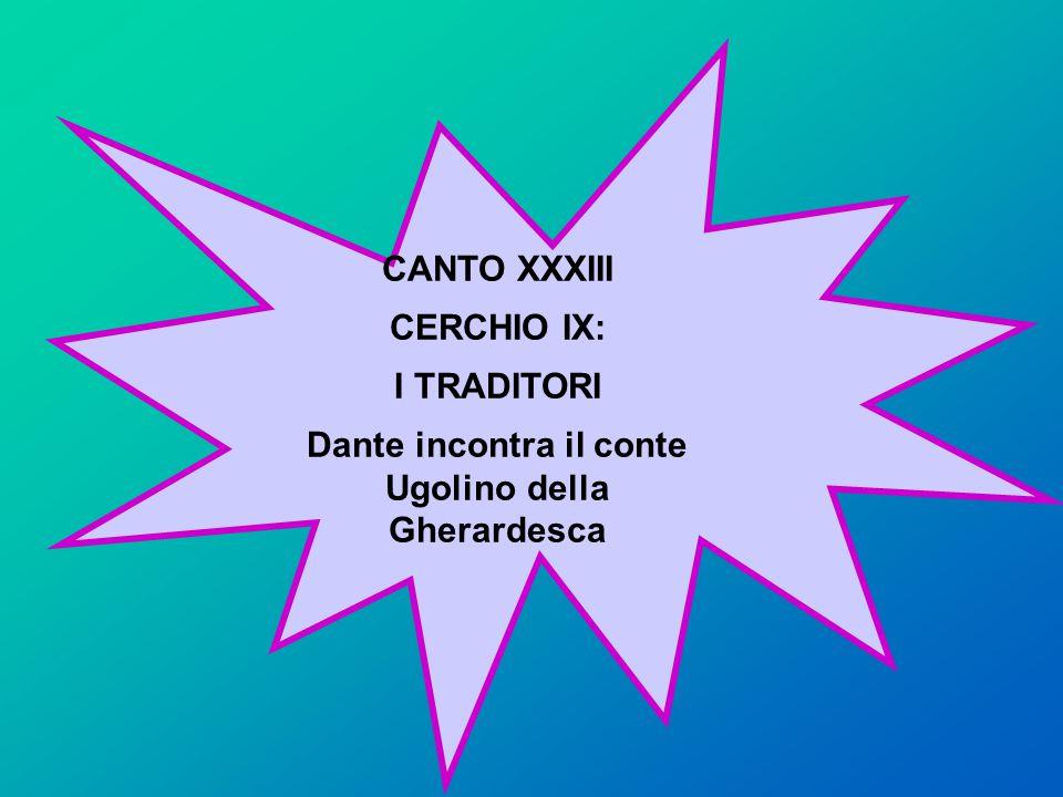 CANTO XXXIII CERCHIO IX: I TRADITORI Dante incontra il conte Ugolino della Gherardesca