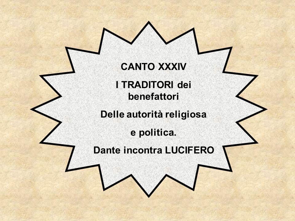 CANTO XXXIV I TRADITORI dei benefattori Delle autorità religiosa e politica.