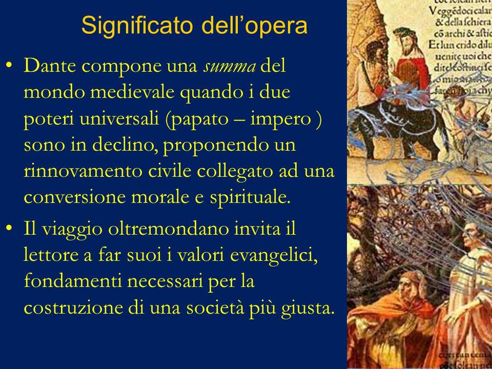 Significato dell'opera Dante compone una summa del mondo medievale quando i due poteri universali (papato – impero ) sono in declino, proponendo un rinnovamento civile collegato ad una conversione morale e spirituale.