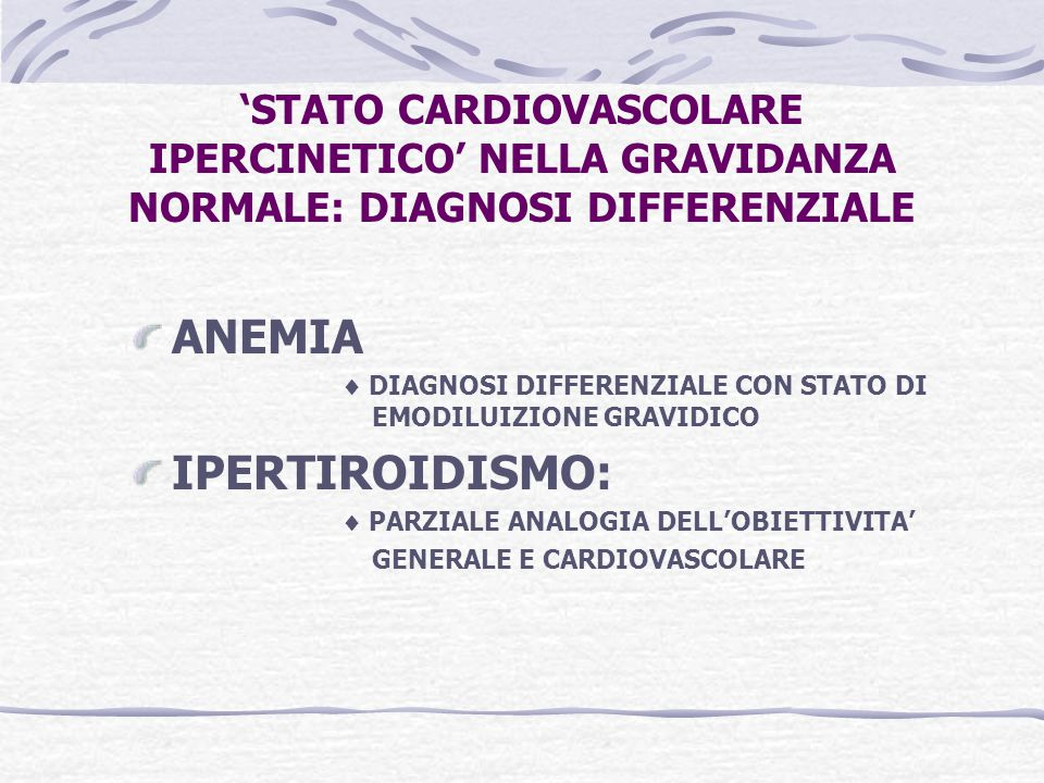 'STATO CARDIOVASCOLARE IPERCINETICO' NELLA GRAVIDANZA NORMALE: DIAGNOSI DIFFERENZIALE ANEMIA  DIAGNOSI DIFFERENZIALE CON STATO DI EMODILUIZIONE GRAVI