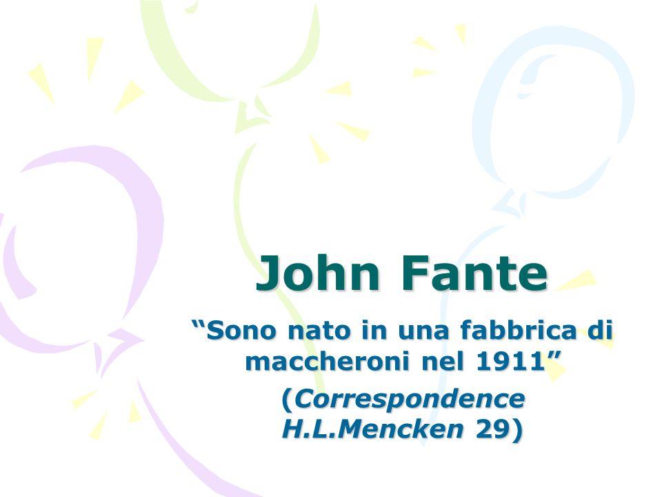 John Fante Sono nato in una fabbrica di maccheroni nel 1911 (Correspondence H.L.Mencken 29)