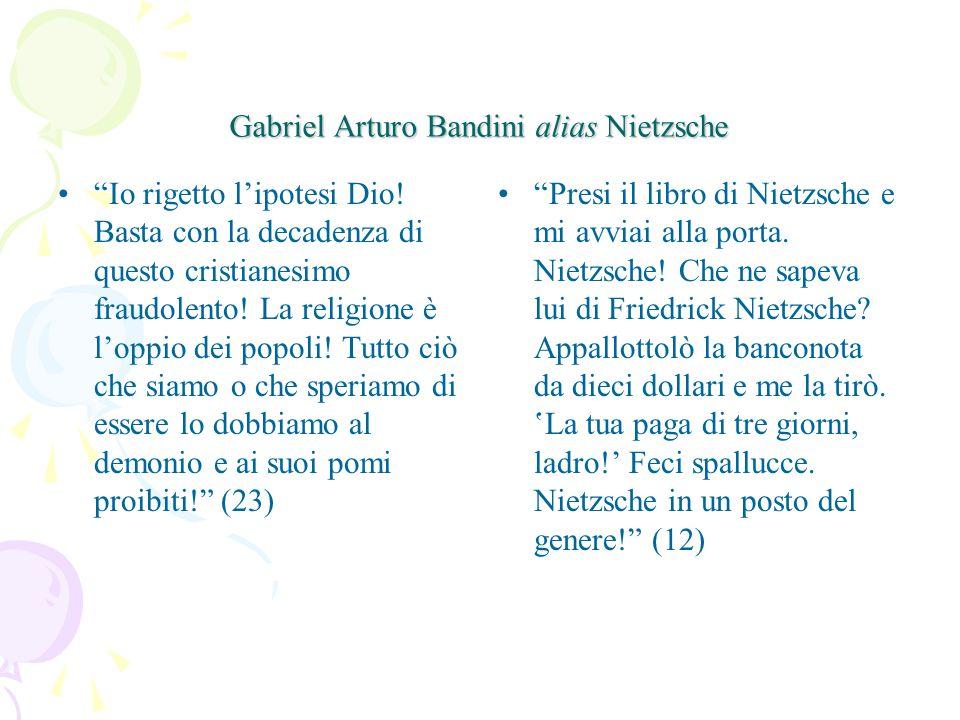 Gabriel Arturo Bandini alias Nietzsche Io rigetto l'ipotesi Dio.