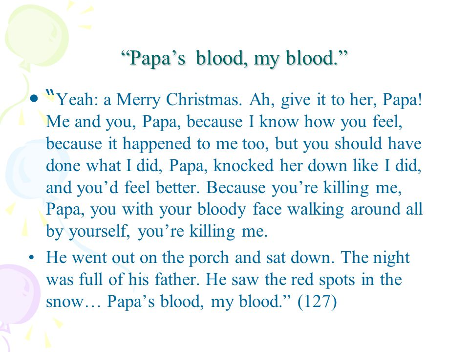 Papa's blood, my blood. Yeah: a Merry Christmas.