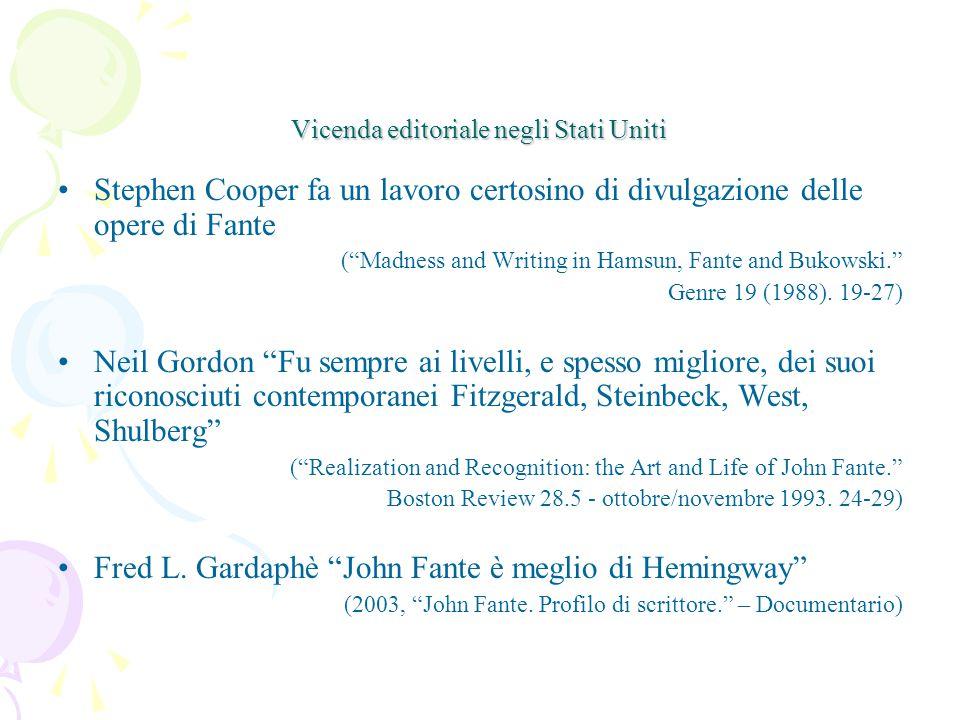 Vicenda editoriale negli Stati Uniti Stephen Cooper fa un lavoro certosino di divulgazione delle opere di Fante ( Madness and Writing in Hamsun, Fante and Bukowski. Genre 19 (1988).