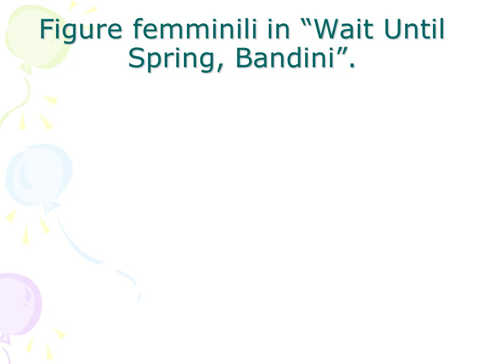 Figure femminili in Wait Until Spring, Bandini .