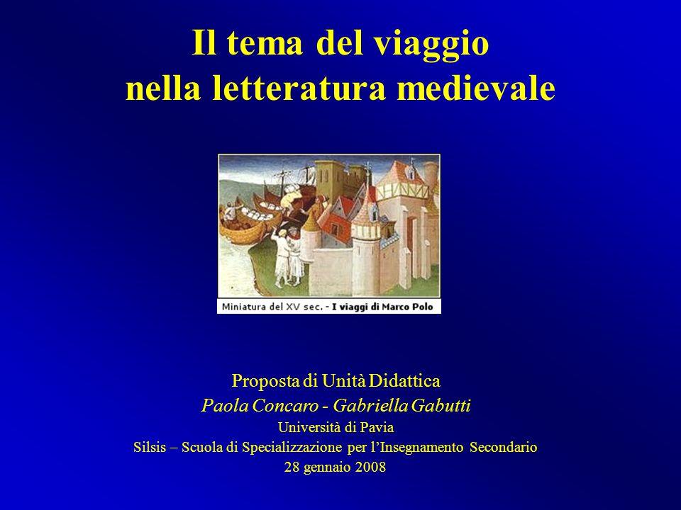 Il tema del viaggio nella letteratura medievale Proposta di Unità Didattica Paola Concaro - Gabriella Gabutti Università di Pavia Silsis – Scuola di S