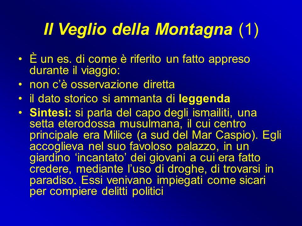 Il Veglio della Montagna (1) È un es. di come è riferito un fatto appreso durante il viaggio: non c'è osservazione diretta il dato storico si ammanta