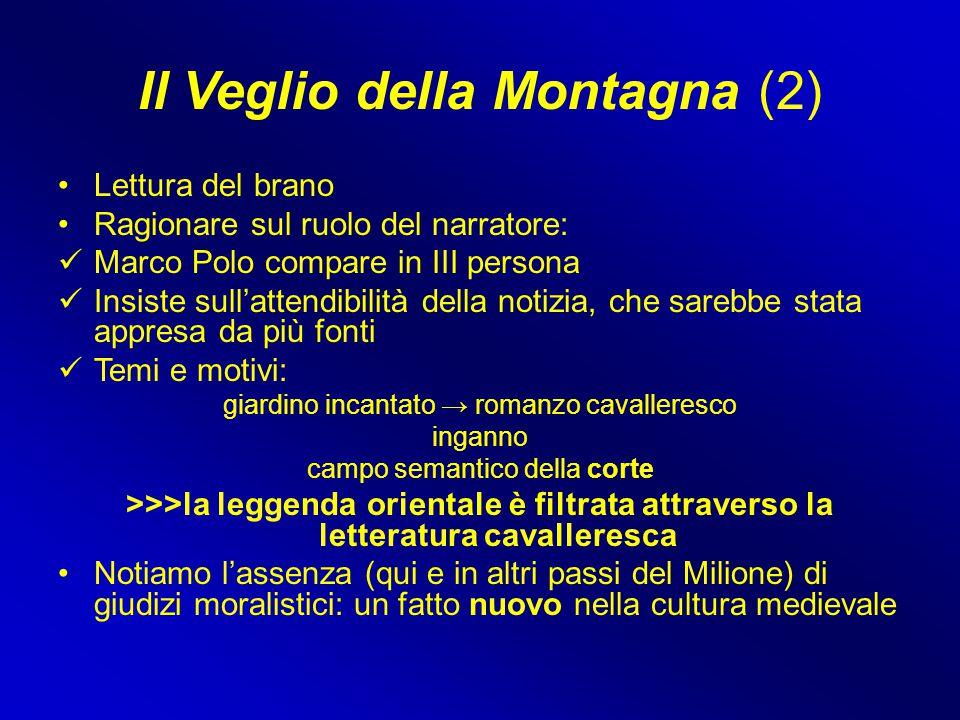 Il Veglio della Montagna (2) Lettura del brano Ragionare sul ruolo del narratore: Marco Polo compare in III persona Insiste sull'attendibilità della n