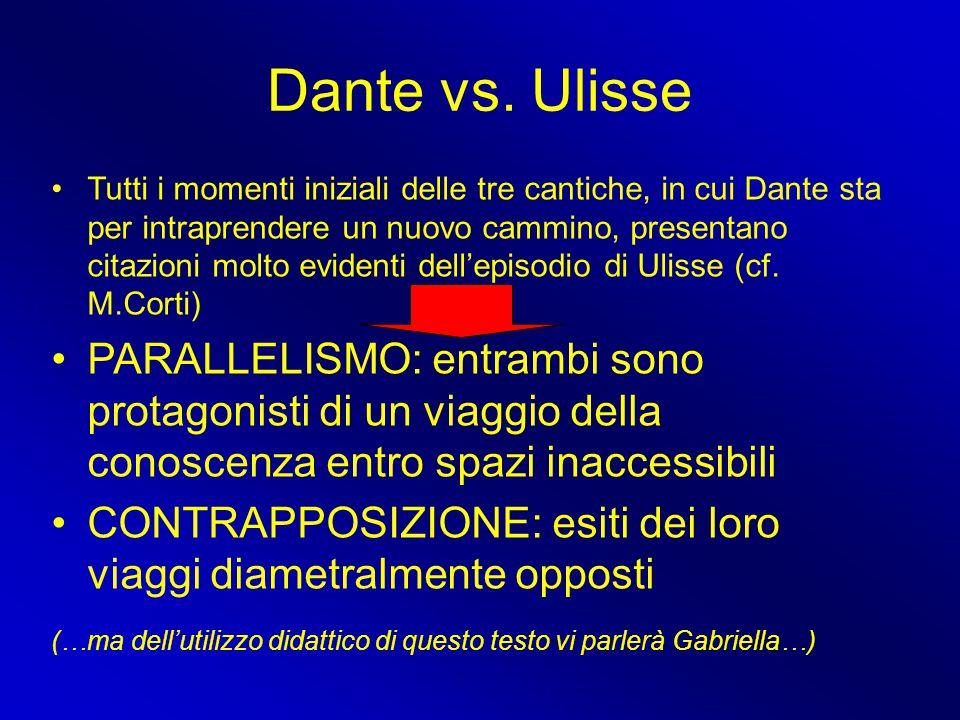 Dante vs. Ulisse Tutti i momenti iniziali delle tre cantiche, in cui Dante sta per intraprendere un nuovo cammino, presentano citazioni molto evidenti