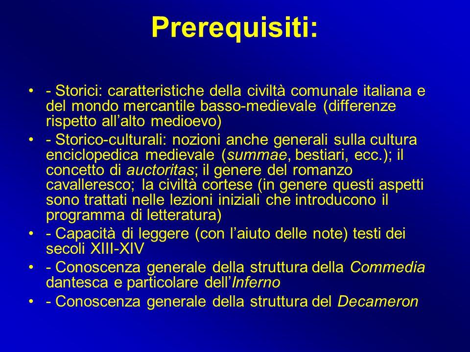 Prerequisiti: - Storici: caratteristiche della civiltà comunale italiana e del mondo mercantile basso-medievale (differenze rispetto all'alto medioevo